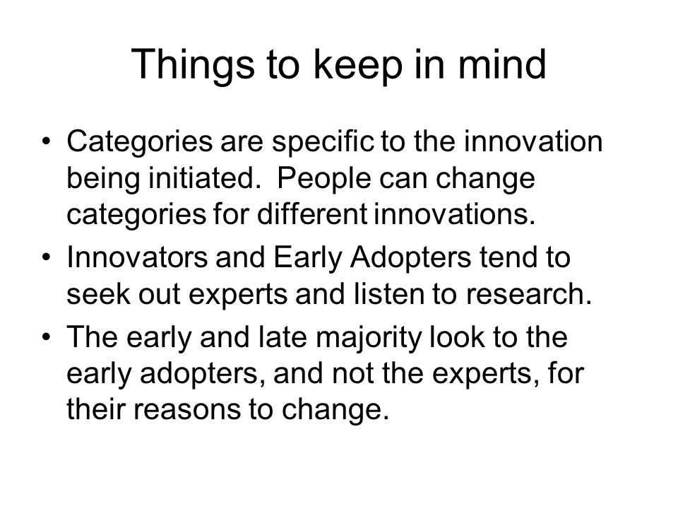 Things to keep in mind Categories are specific to the innovation being initiated.