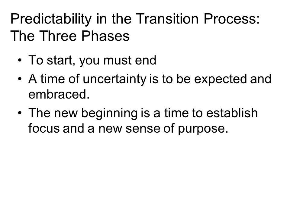 Predictability in the Transition Process: The Three Phases To start, you must end A time of uncertainty is to be expected and embraced.
