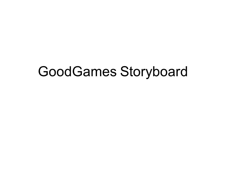GoodGames Storyboard