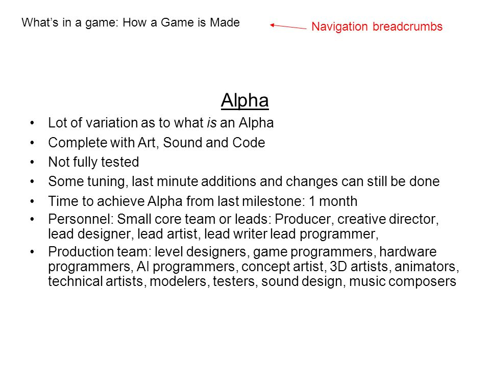Alpha Lot of variation as to what is an Alpha Complete with Art, Sound and Code Not fully tested Some tuning, last minute additions and changes can st