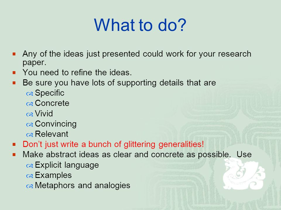 What to do.  Any of the ideas just presented could work for your research paper.