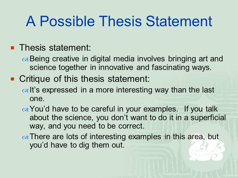A Possible Thesis Statement  Thesis statement:  Being creative in digital media involves bringing art and science together in innovative and fascinating ways.