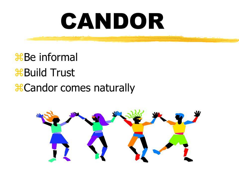 CANDOR zBe informal zBuild Trust zCandor comes naturally