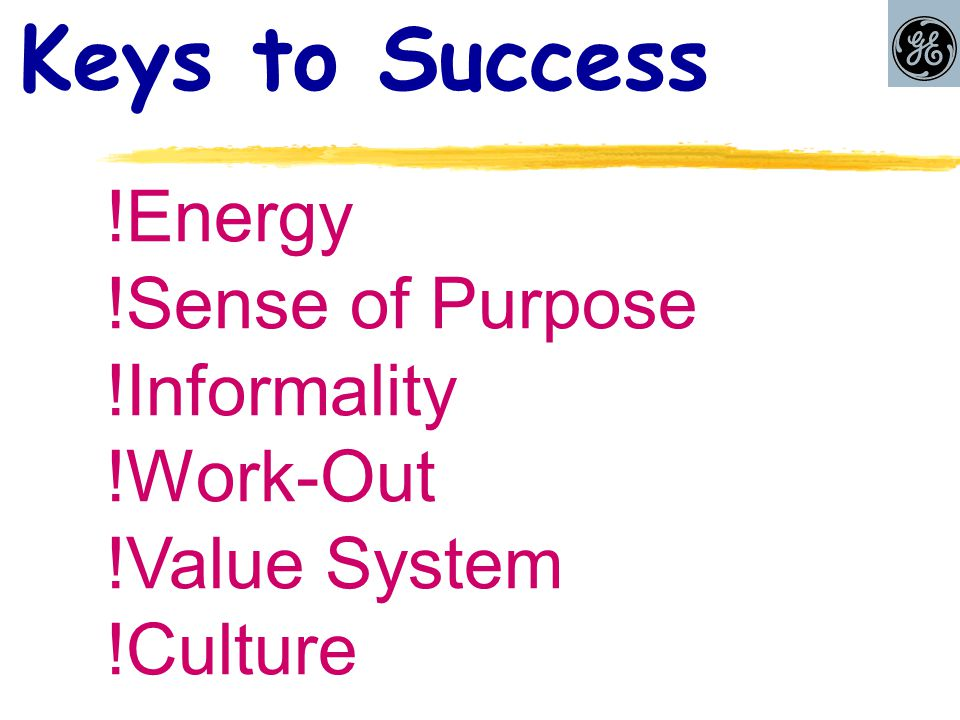 Keys to Success  Energy  Sense of Purpose  Informality  Work-Out  Value System  Culture
