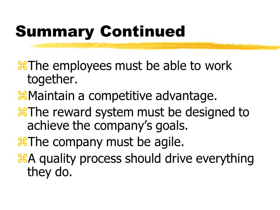 Summary Continued zThe employees must be able to work together.