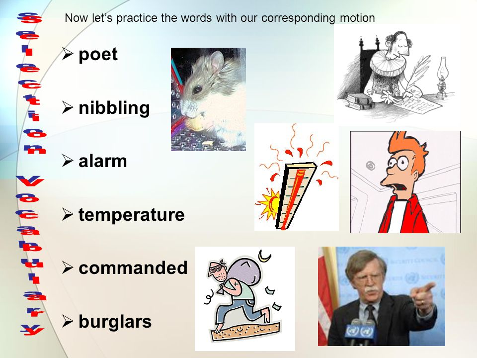  poet  nibbling  alarm  temperature  commanded  burglars Now let's practice the words with our corresponding motion