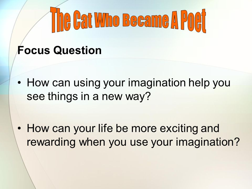 Focus Question How can using your imagination help you see things in a new way.