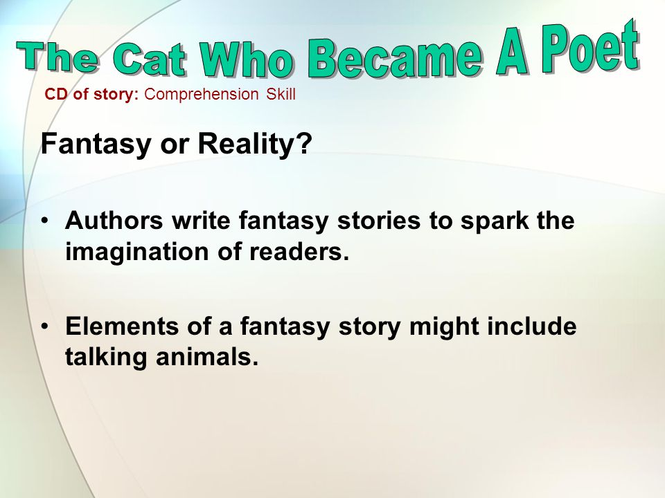 Fantasy or Reality. Authors write fantasy stories to spark the imagination of readers.