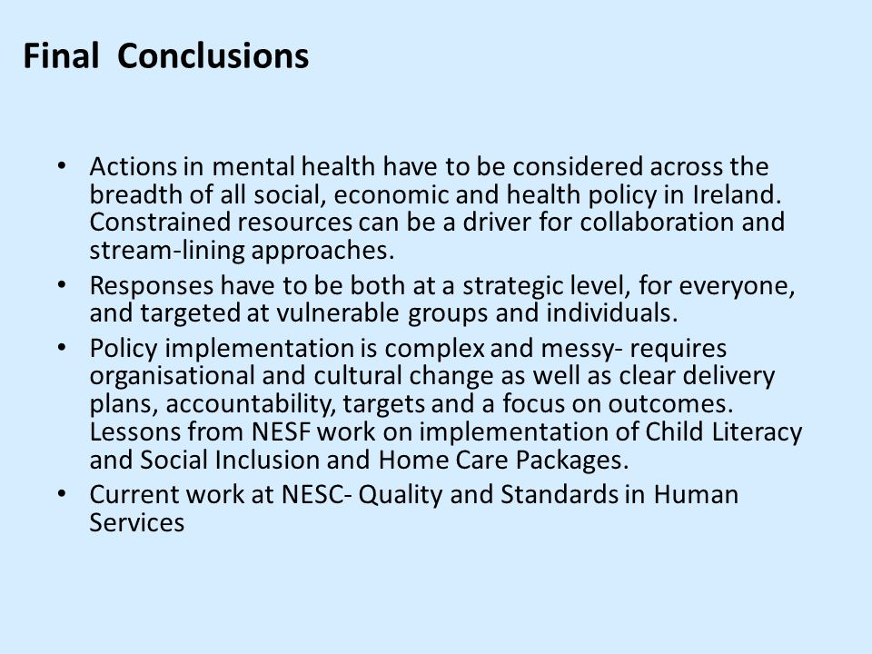 Final Conclusions Actions in mental health have to be considered across the breadth of all social, economic and health policy in Ireland.