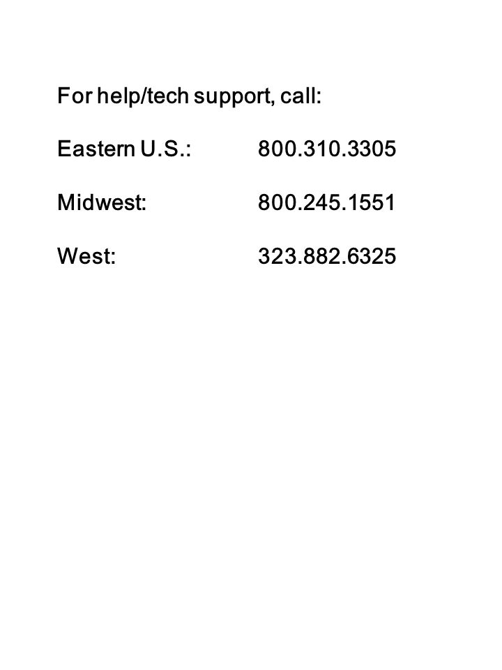 For help/tech support, call: Eastern U.S.: 800.310.3305 Midwest: 800.245.1551 West:323.882.6325