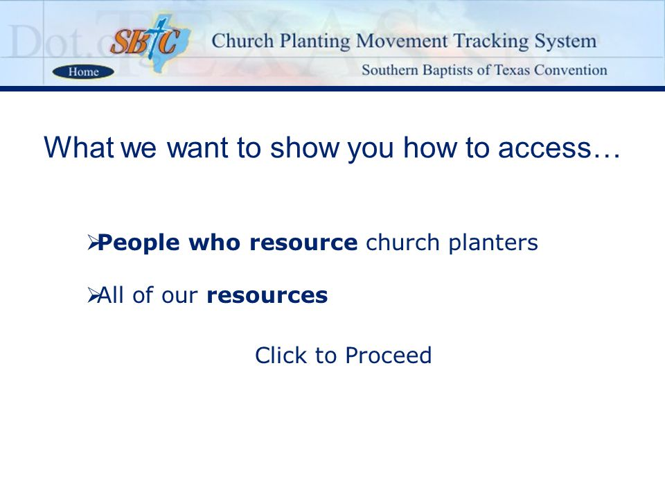 What we want to show you how to access…  People who resource church planters  All of our resources Click to Proceed