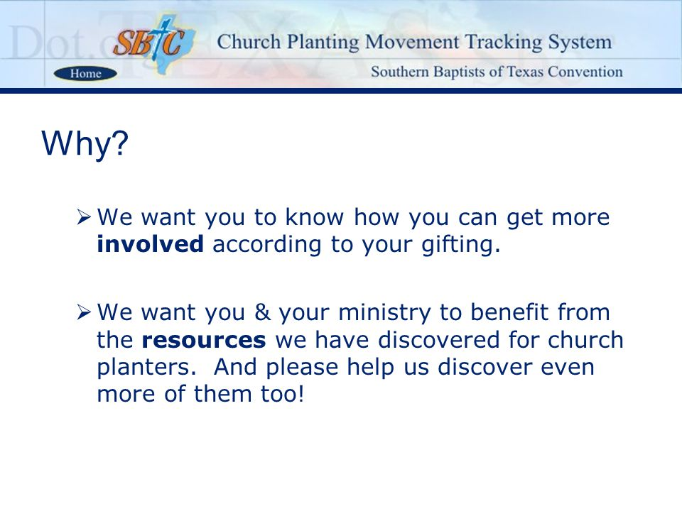 Why?   We want you to know how you can get more involved according to your gifting.   We want you & your ministry to benefit from the resources we