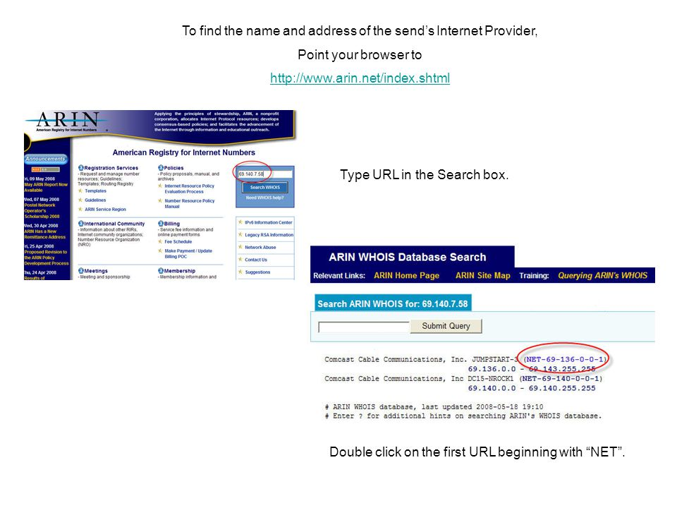 To find the name and address of the send's Internet Provider, Point your browser to http://www.arin.net/index.shtml Type URL in the Search box.