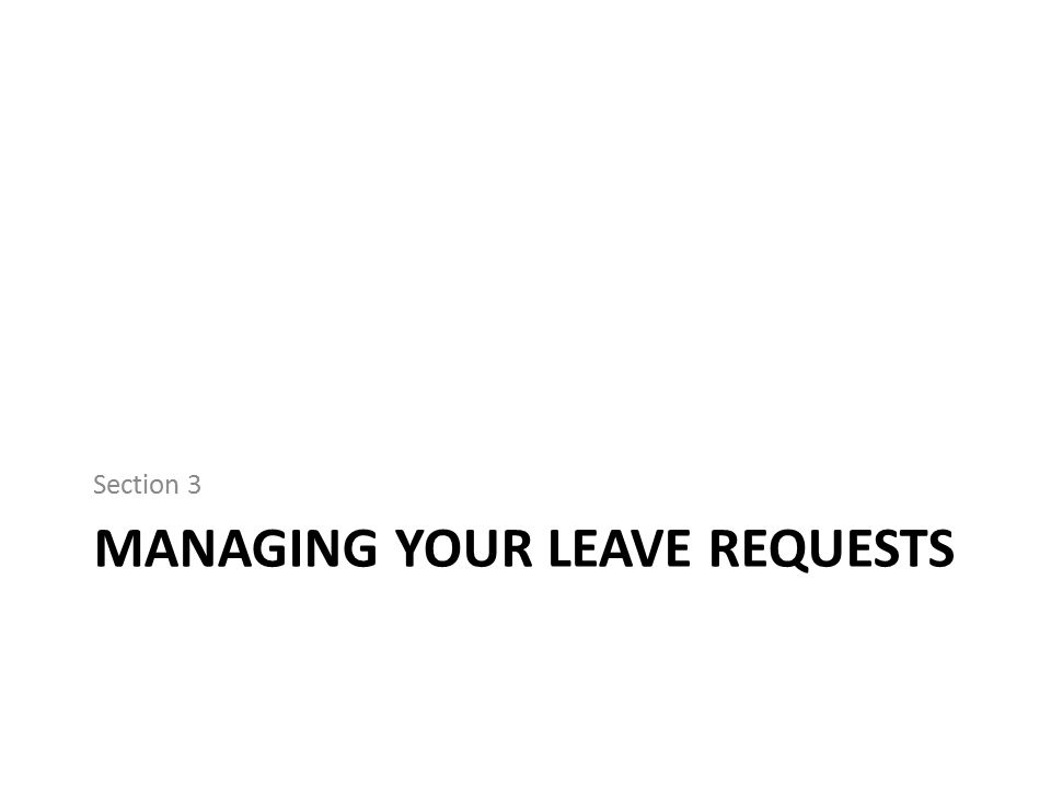 MANAGING YOUR LEAVE REQUESTS Section 3
