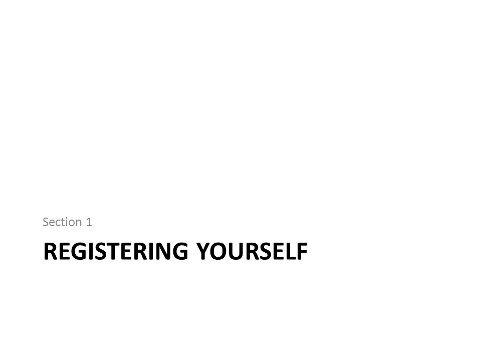 REGISTERING YOURSELF Section 1