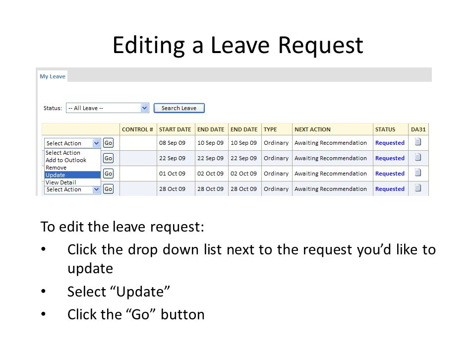 To edit the leave request: Click the drop down list next to the request you'd like to update Select Update Click the Go button Editing a Leave Request