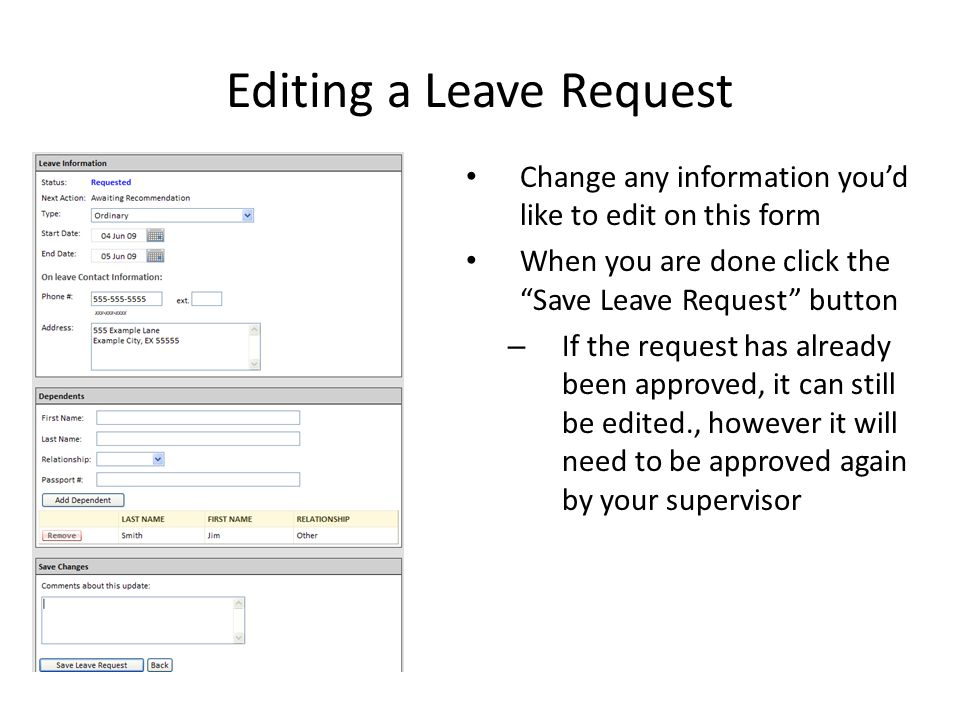 Change any information you'd like to edit on this form When you are done click the Save Leave Request button – If the request has already been approved, it can still be edited., however it will need to be approved again by your supervisor Editing a Leave Request