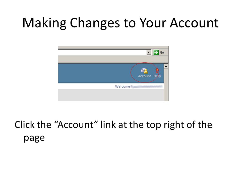 Making Changes to Your Account Click the Account link at the top right of the page
