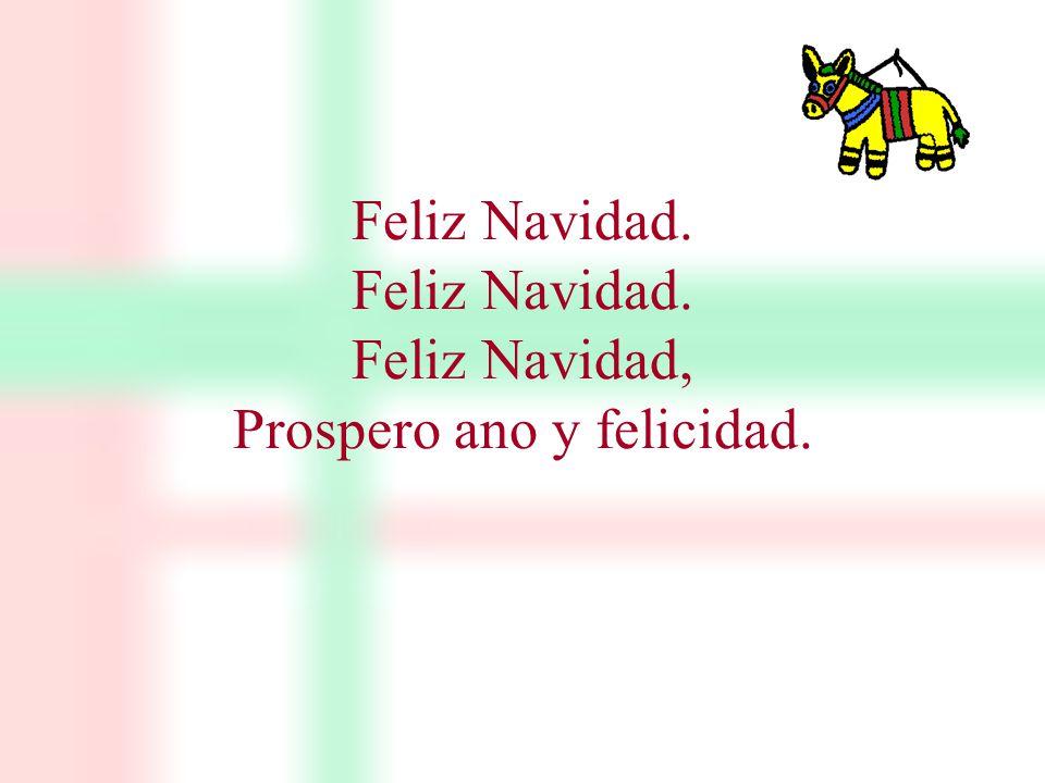 Feliz Navidad. Feliz Navidad. Feliz Navidad, Prospero ano y felicidad.