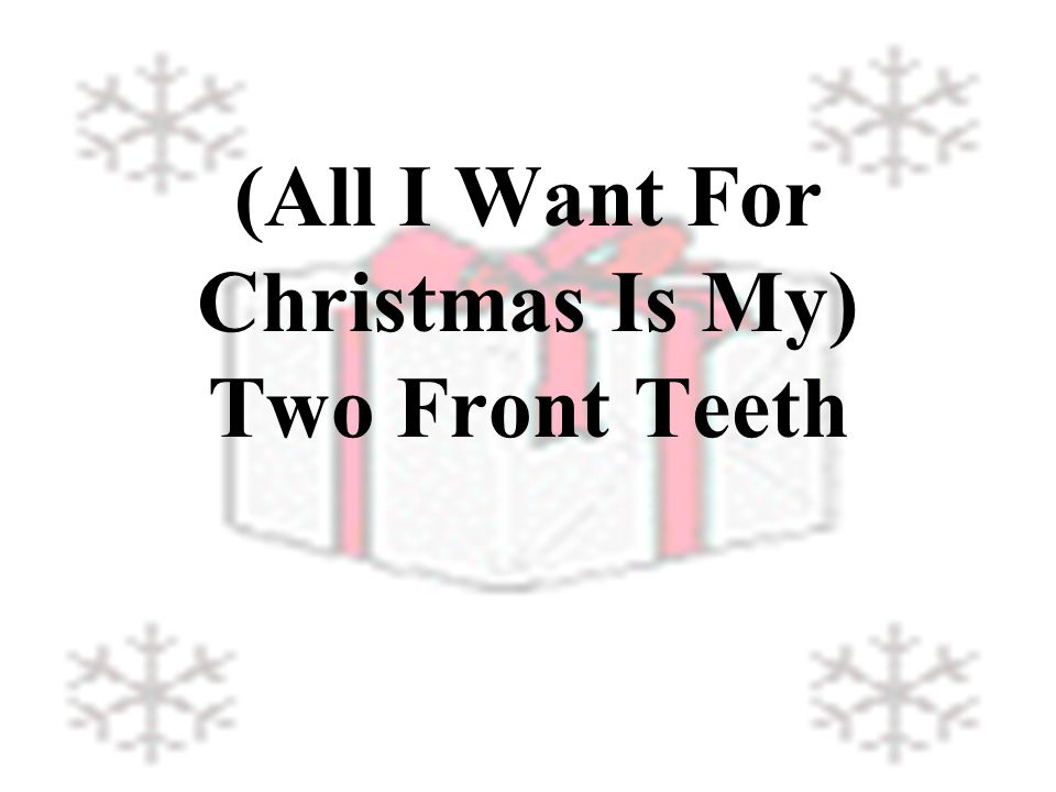 (All I Want For Christmas Is My) Two Front Teeth