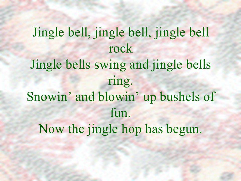 Jingle bell, jingle bell, jingle bell rock Jingle bells swing and jingle bells ring.