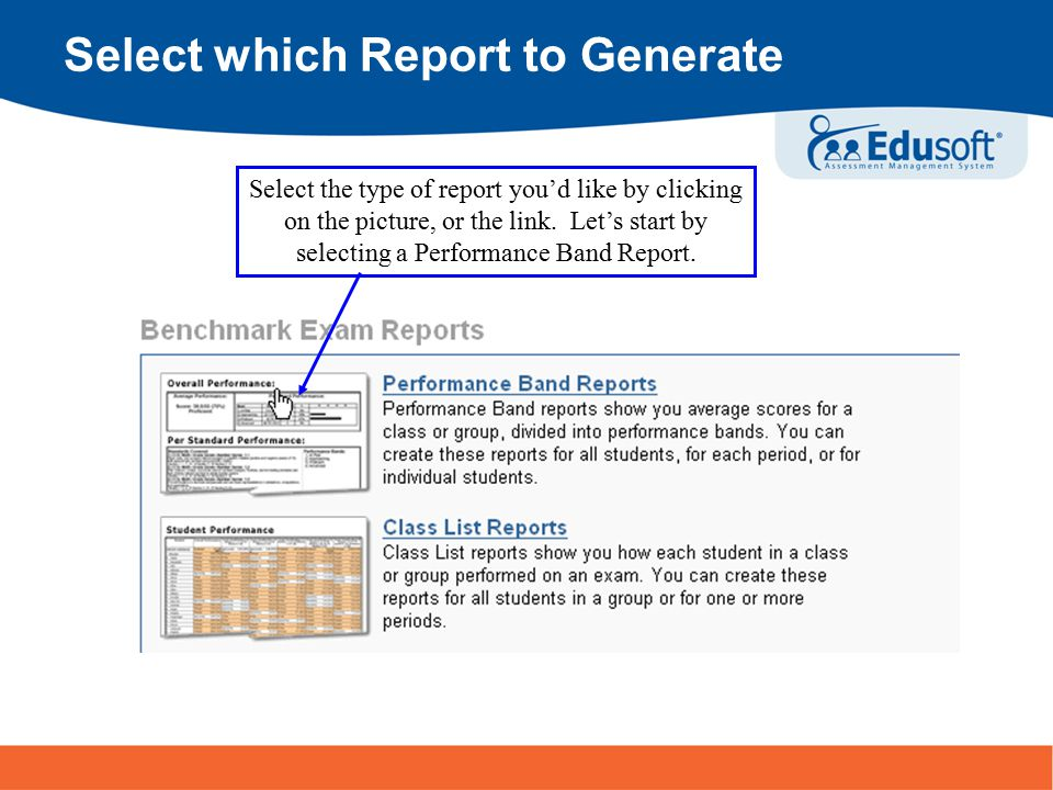 5 Turning Information Into Achievement Select the Assessment Select the assessment for which you'd like to run your Performance Band report 1.