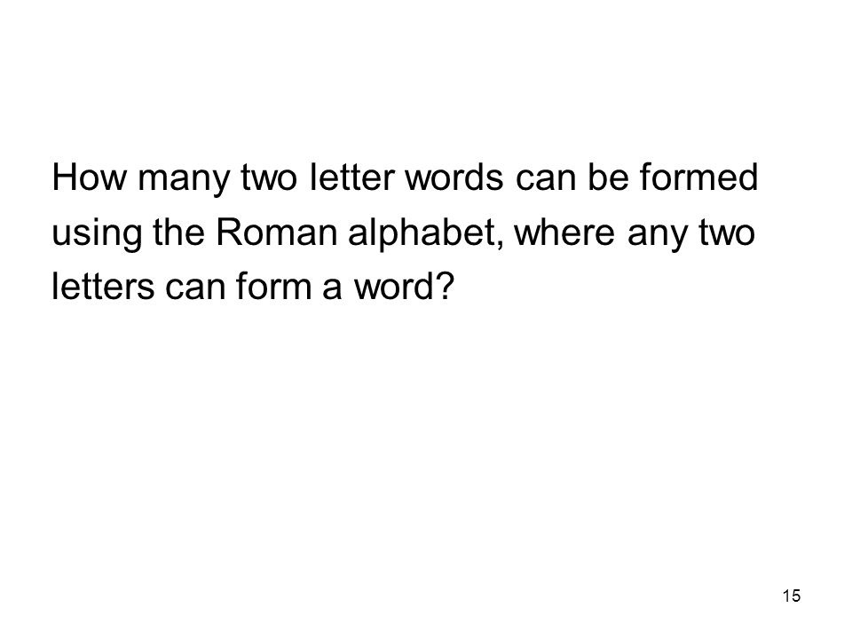 15 How many two letter words can be formed using the Roman alphabet, where any two letters can form a word