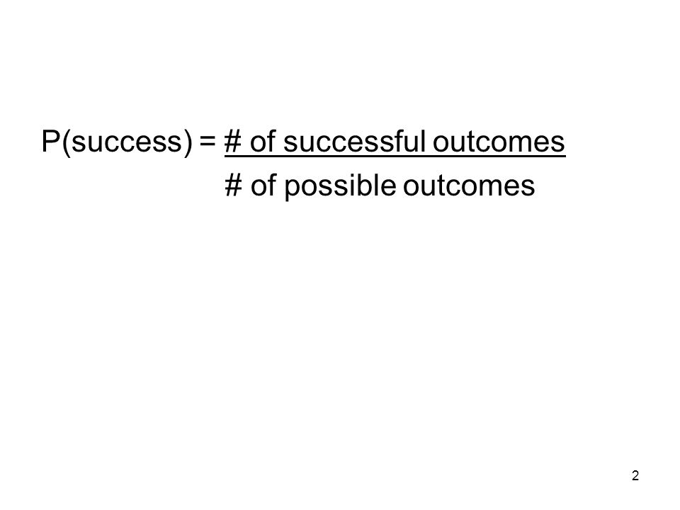 2 P(success) = # of successful outcomes # of possible outcomes