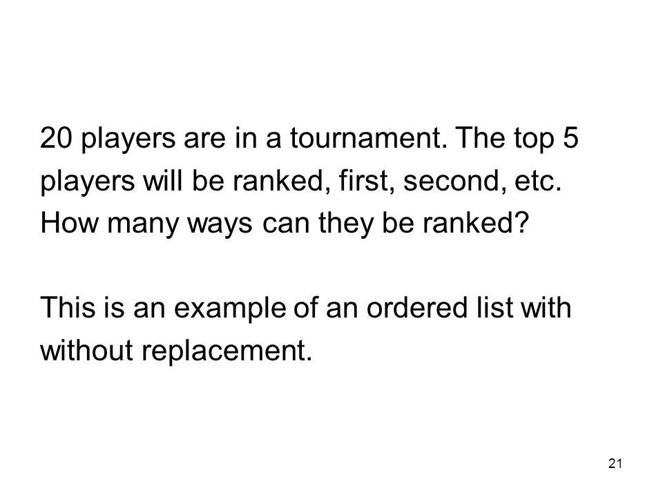 21 20 players are in a tournament. The top 5 players will be ranked, first, second, etc.