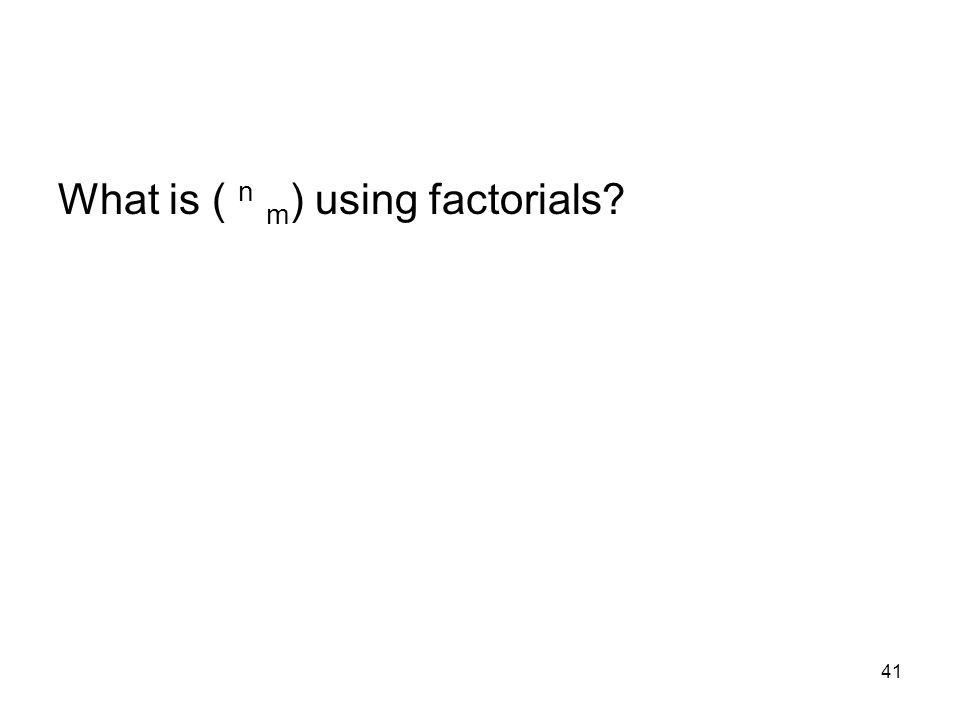 41 What is ( n m ) using factorials