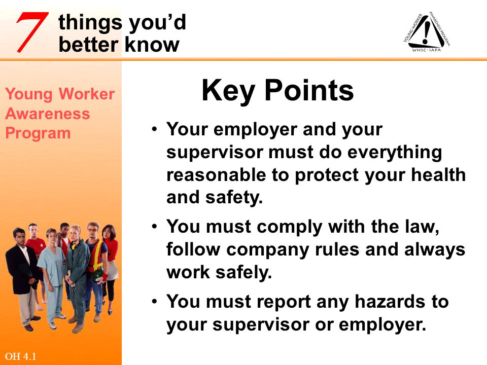 Young Worker Awareness Program things you'd better know Key Points Your employer and your supervisor must do everything reasonable to protect your hea