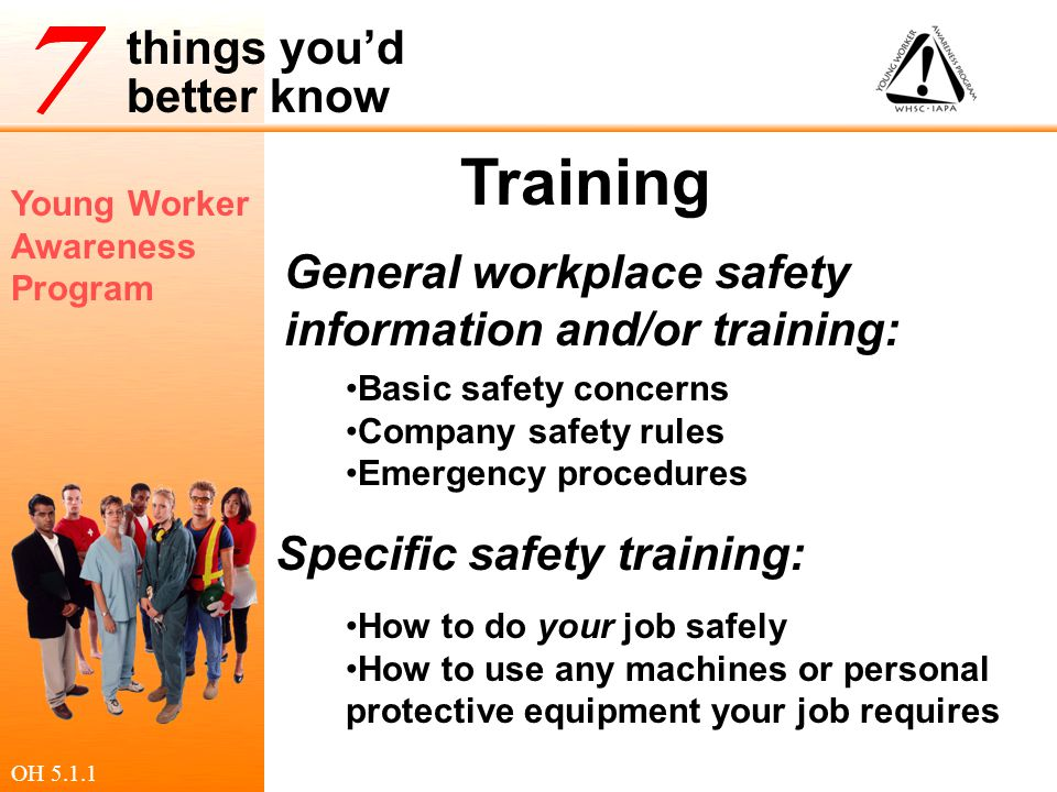 Young Worker Awareness Program things you'd better know Training General workplace safety information and/or training: Specific safety training: Basic