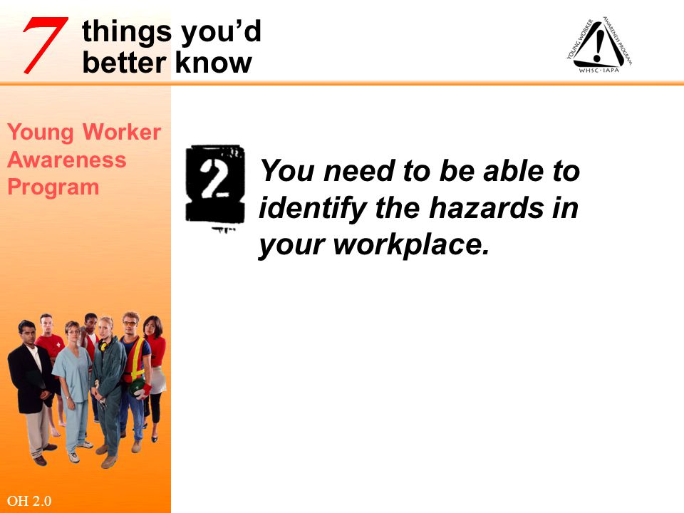Young Worker Awareness Program things you'd better know Ask Questions Ask questions until you get answers you understand.