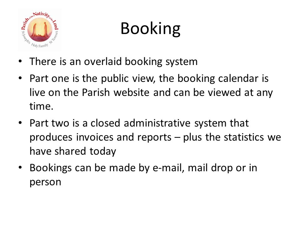Booking There is an overlaid booking system Part one is the public view, the booking calendar is live on the Parish website and can be viewed at any time.
