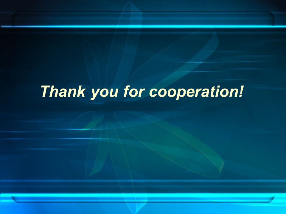 Thank you for cooperation!