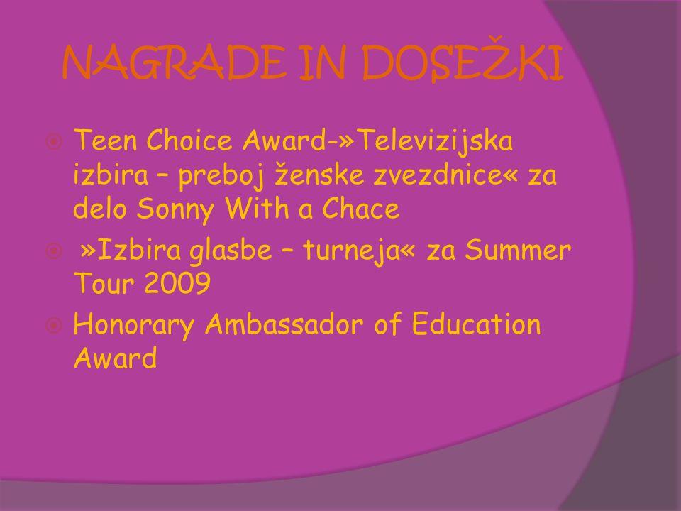NAGRADE IN DOSEŽKI  Teen Choice Award-»Televizijska izbira – preboj ženske zvezdnice« za delo Sonny With a Chace  »Izbira glasbe – turneja« za Summer Tour 2009  Honorary Ambassador of Education Award