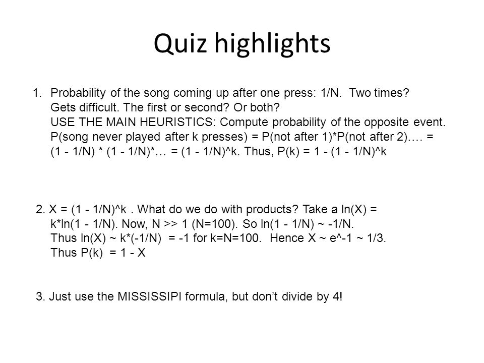 Quiz highlights 1.Probability of the song coming up after one press: 1/N. Two times? Gets difficult. The first or second? Or both? USE THE MAIN HEURIS