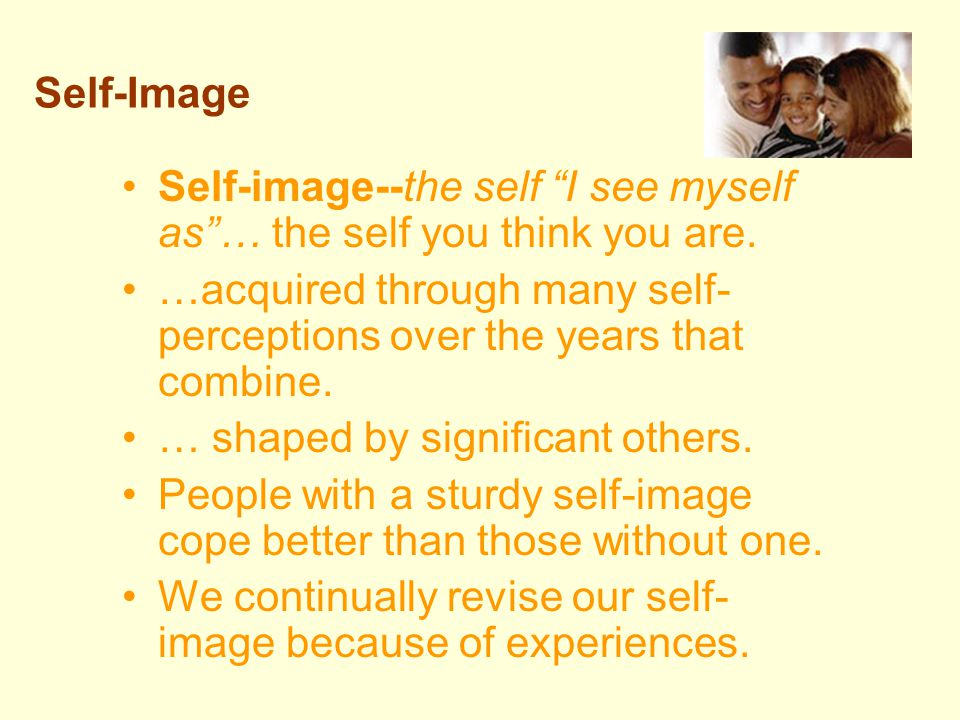 Self-Image Self-image--the self I see myself as … the self you think you are.