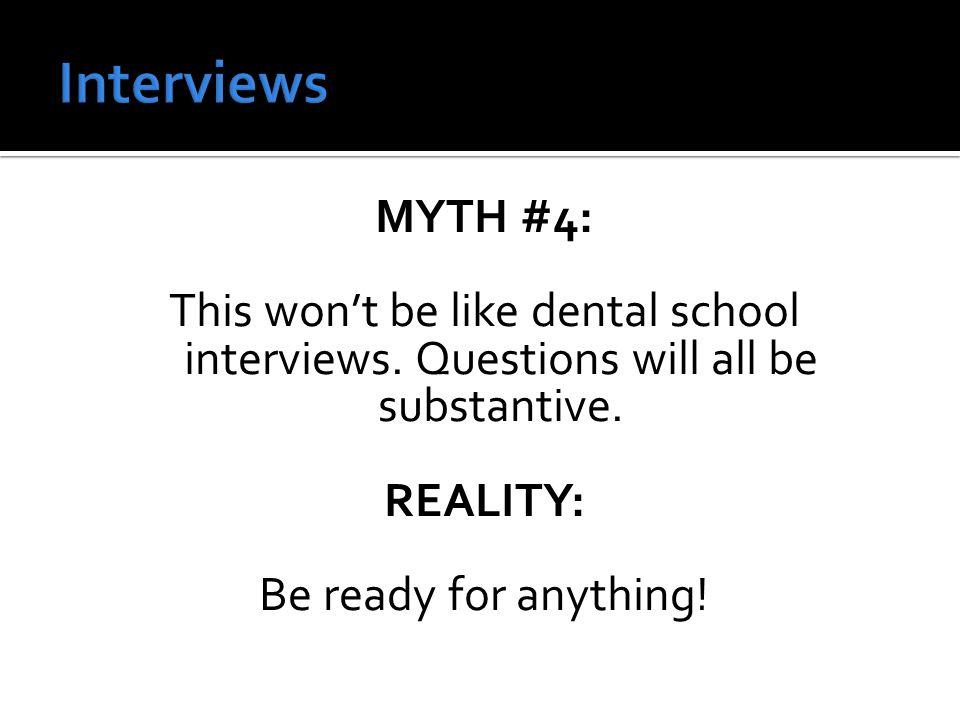 MYTH #4: This won't be like dental school interviews.