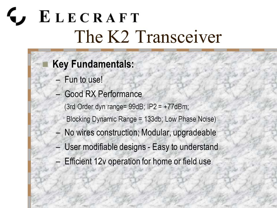 The K2 Transceiver Key Fundamentals: –Fun to use.
