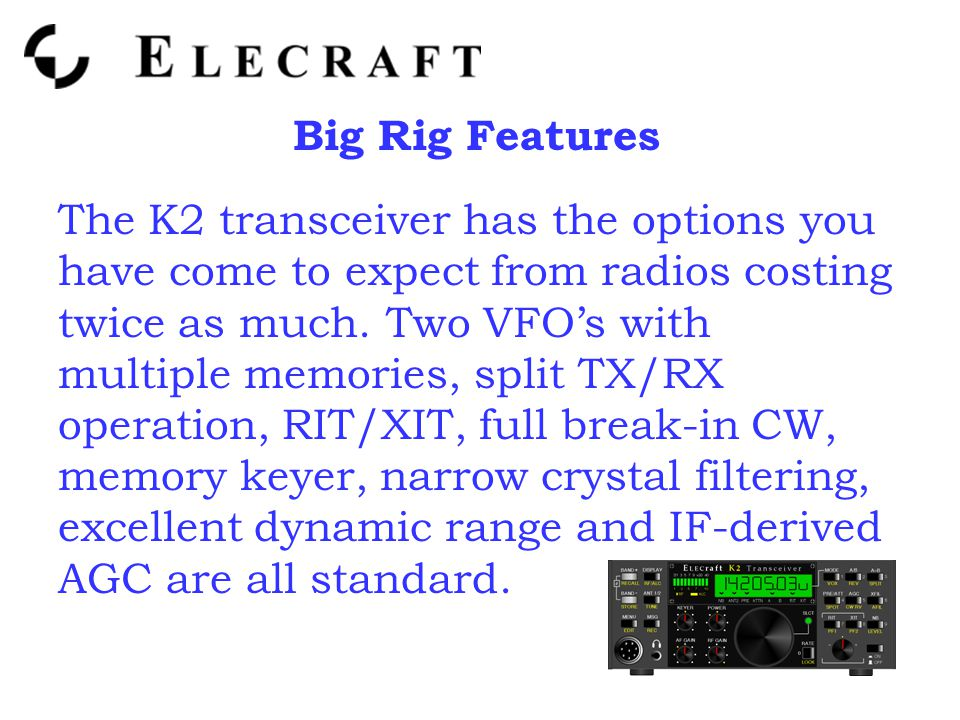 Big Rig Features The K2 transceiver has the options you have come to expect from radios costing twice as much.