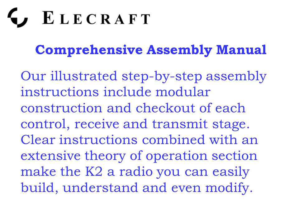 Comprehensive Assembly Manual Our illustrated step-by-step assembly instructions include modular construction and checkout of each control, receive and transmit stage.