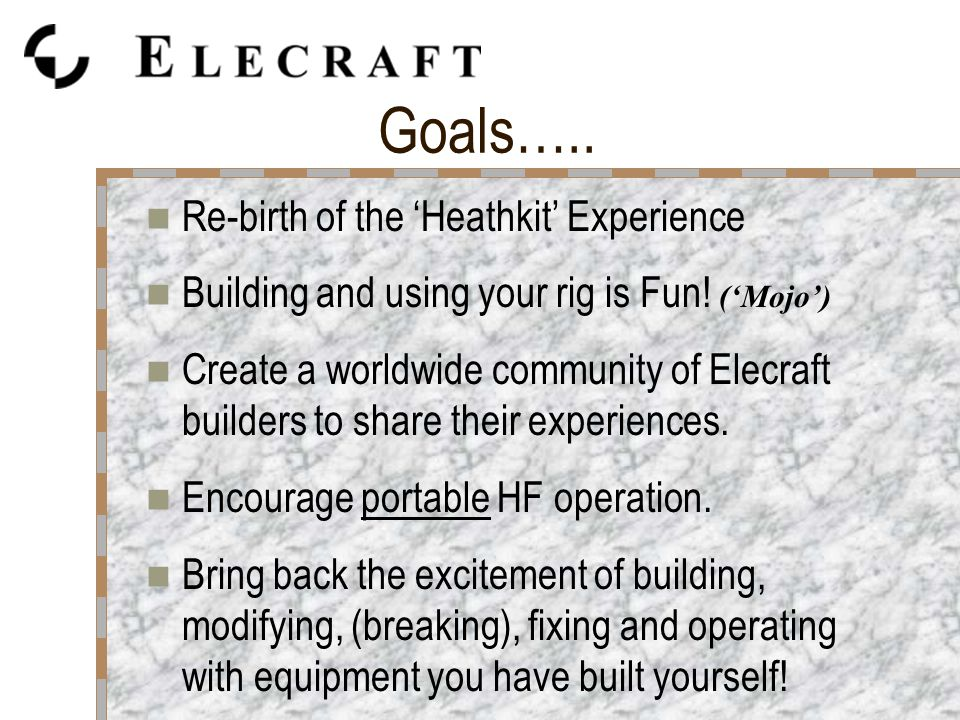 Goals….. Re-birth of the 'Heathkit' Experience Building and using your rig is Fun.