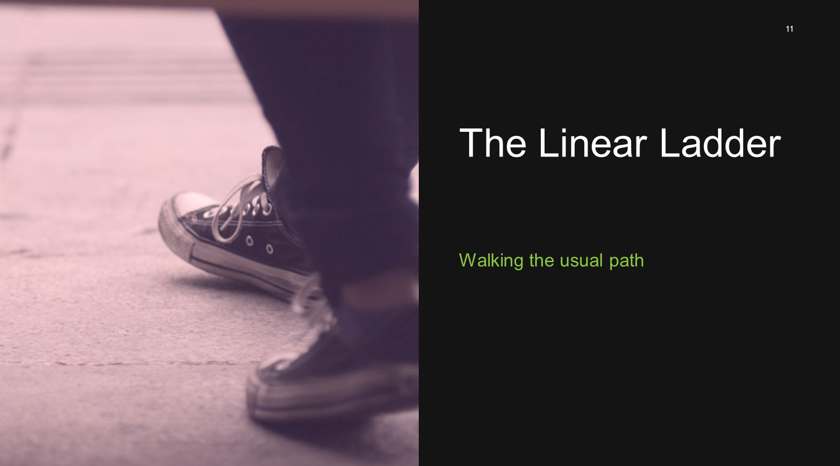 11 Walking the usual path The Linear Ladder
