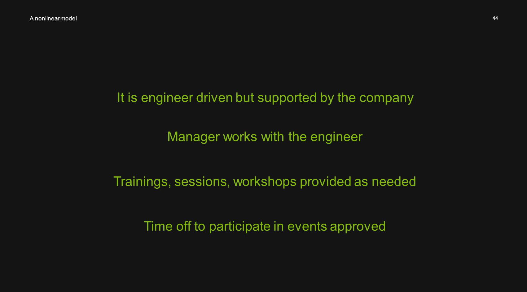 44 It is engineer driven but supported by the company A nonlinear model Manager works with the engineer Trainings, sessions, workshops provided as nee
