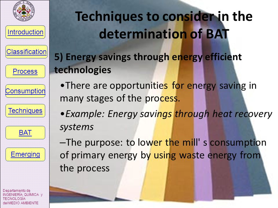 Techniques to consider in the determination of BAT 5) Energy savings through energy efficient technologies There are opportunities for energy saving in many stages of the process.