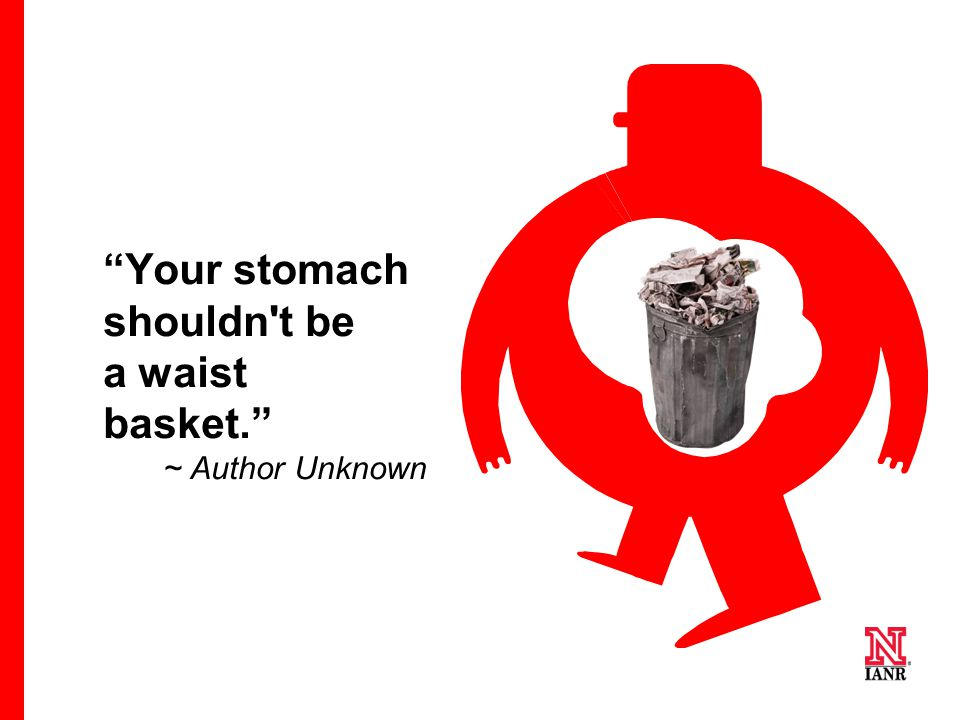 """Your stomach shouldn't be a waist basket."" ~ Author Unknown"