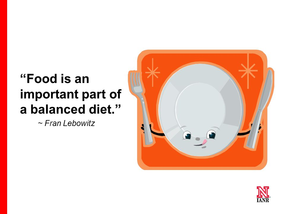 """Food is an important part of a balanced diet."" ~ Fran Lebowitz"