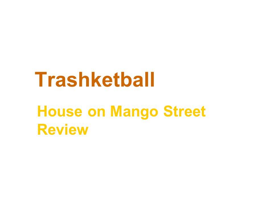Trashketball House on Mango Street Review