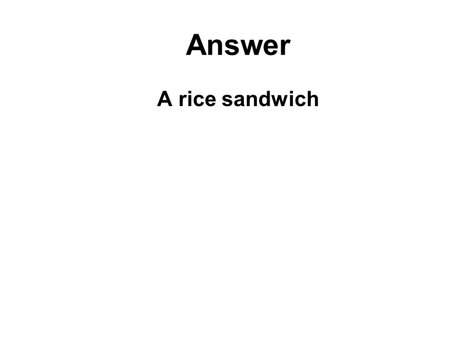 Answer A rice sandwich